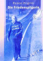 Peace Pilgrim - Die Friedenspilgerin - Neu im Yoga Vidya Verlag
